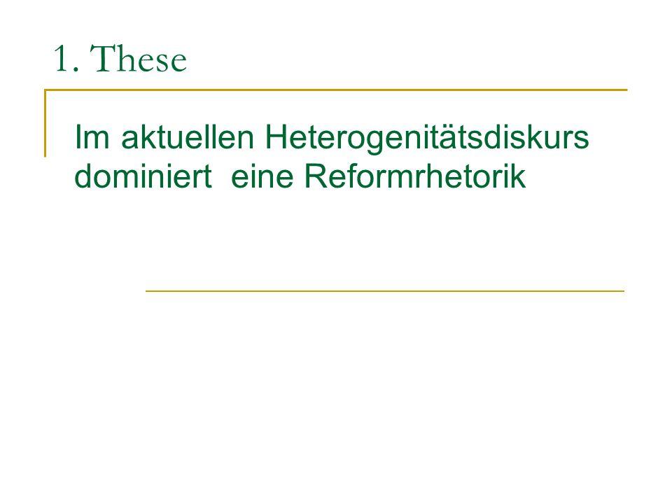 Im aktuellen Heterogenitätsdiskurs dominiert eine Reformrhetorik 1. These