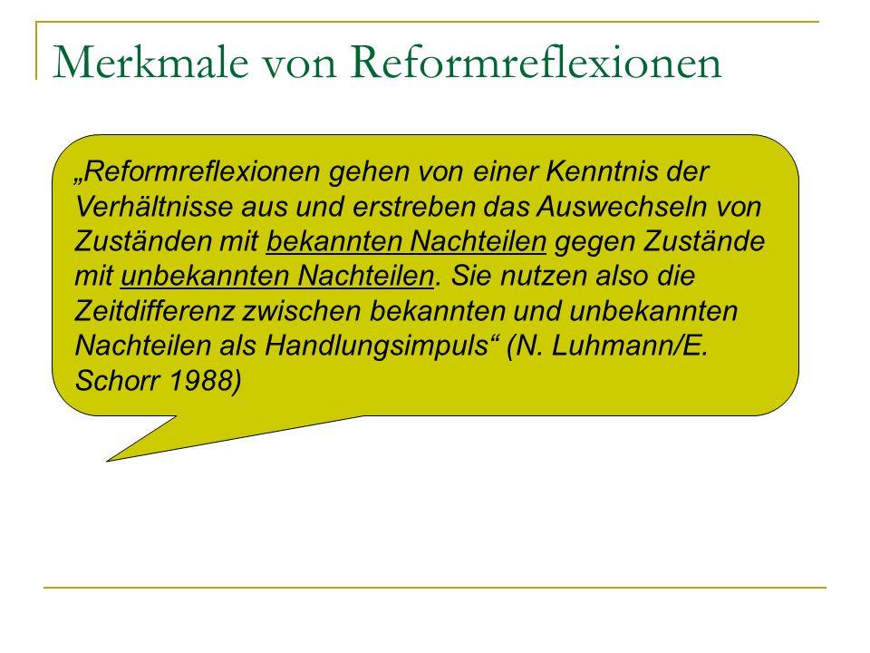 Merkmale von Reformreflexionen Reformreflexionen gehen von einer Kenntnis der Verhältnisse aus und erstreben das Auswechseln von Zuständen mit bekannten Nachteilen gegen Zustände mit unbekannten Nachteilen.