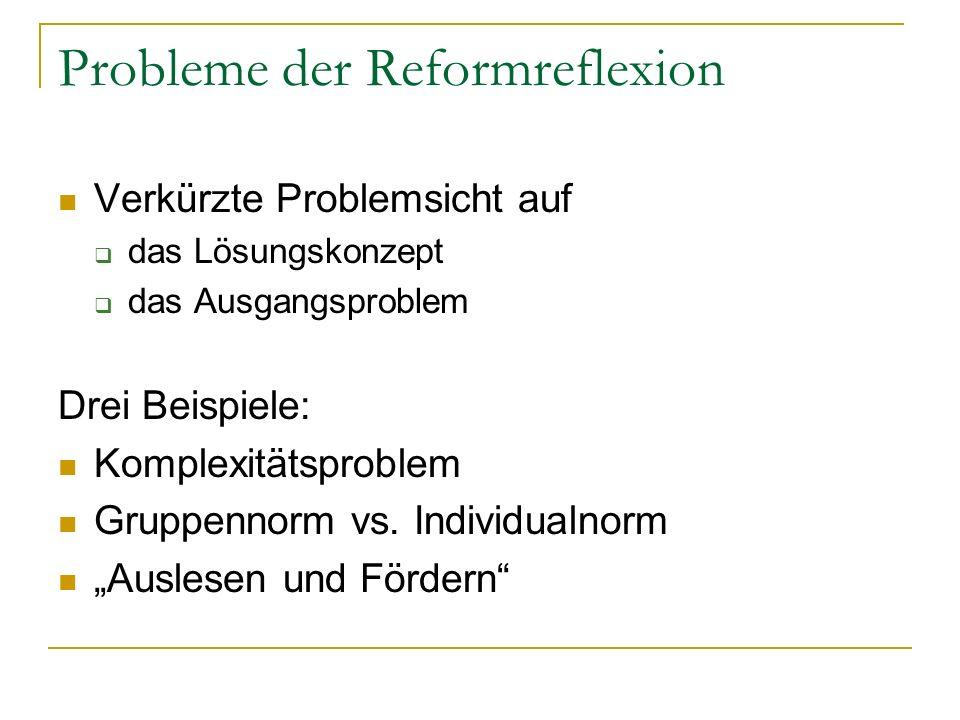 Probleme der Reformreflexion Verkürzte Problemsicht auf das Lösungskonzept das Ausgangsproblem Drei Beispiele: Komplexitätsproblem Gruppennorm vs.