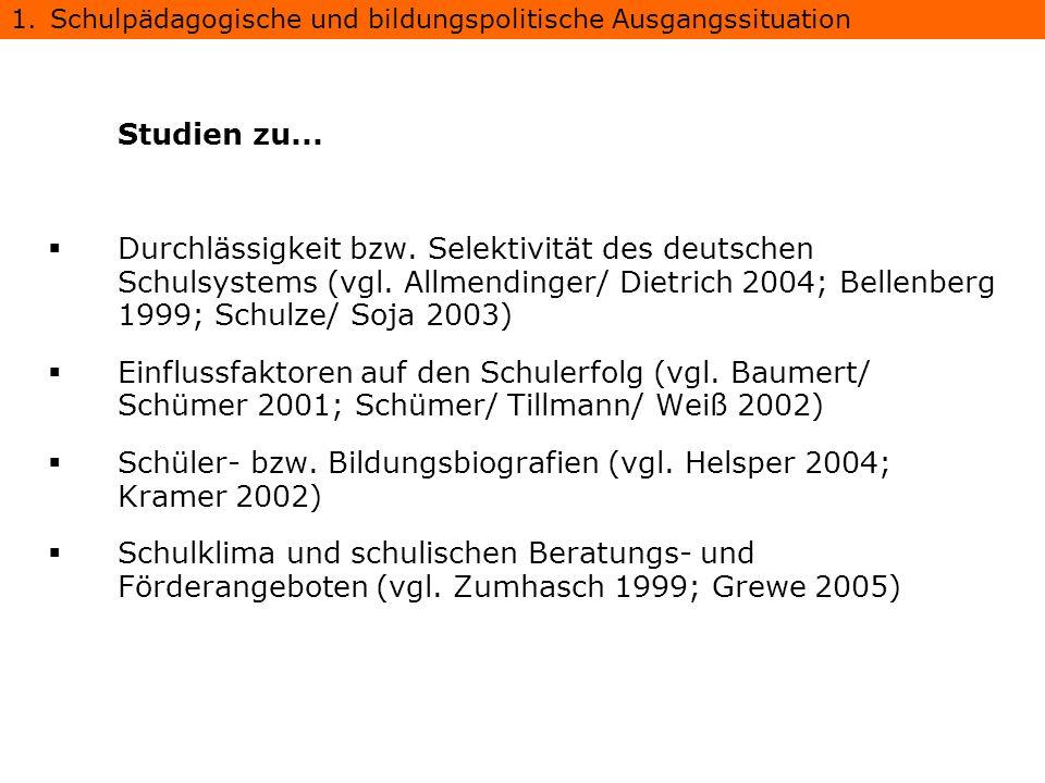 Studien zu... Durchlässigkeit bzw. Selektivität des deutschen Schulsystems (vgl. Allmendinger/ Dietrich 2004; Bellenberg 1999; Schulze/ Soja 2003) Ein