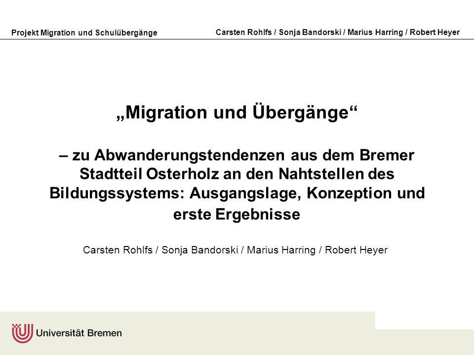 Projekt Migration und Schulübergänge Carsten Rohlfs / Sonja Bandorski / Marius Harring / Robert Heyer Migration und Übergänge – zu Abwanderungstendenz