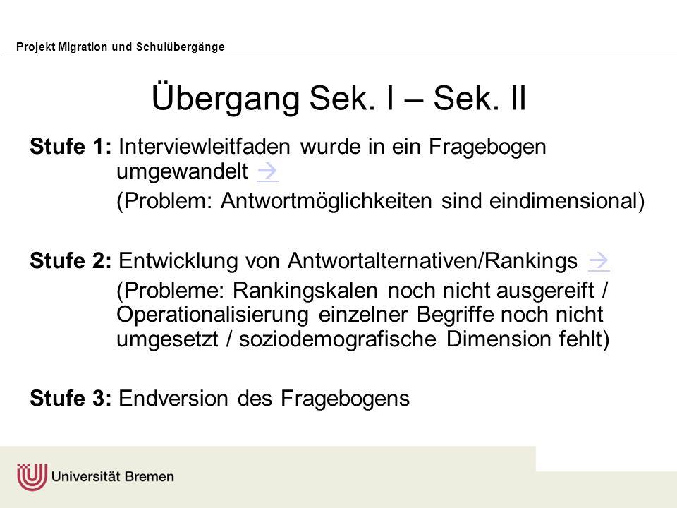Projekt Migration und Schulübergänge Übergang Sek. I – Sek. II Stufe 1: Interviewleitfaden wurde in ein Fragebogen umgewandelt (Problem: Antwortmöglic