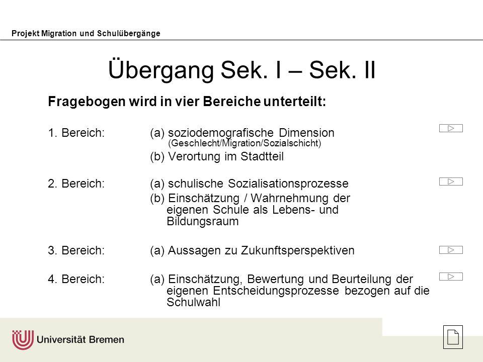 Projekt Migration und Schulübergänge Übergang Sek. I – Sek. II Fragebogen wird in vier Bereiche unterteilt: 1. Bereich: (a) soziodemografische Dimensi