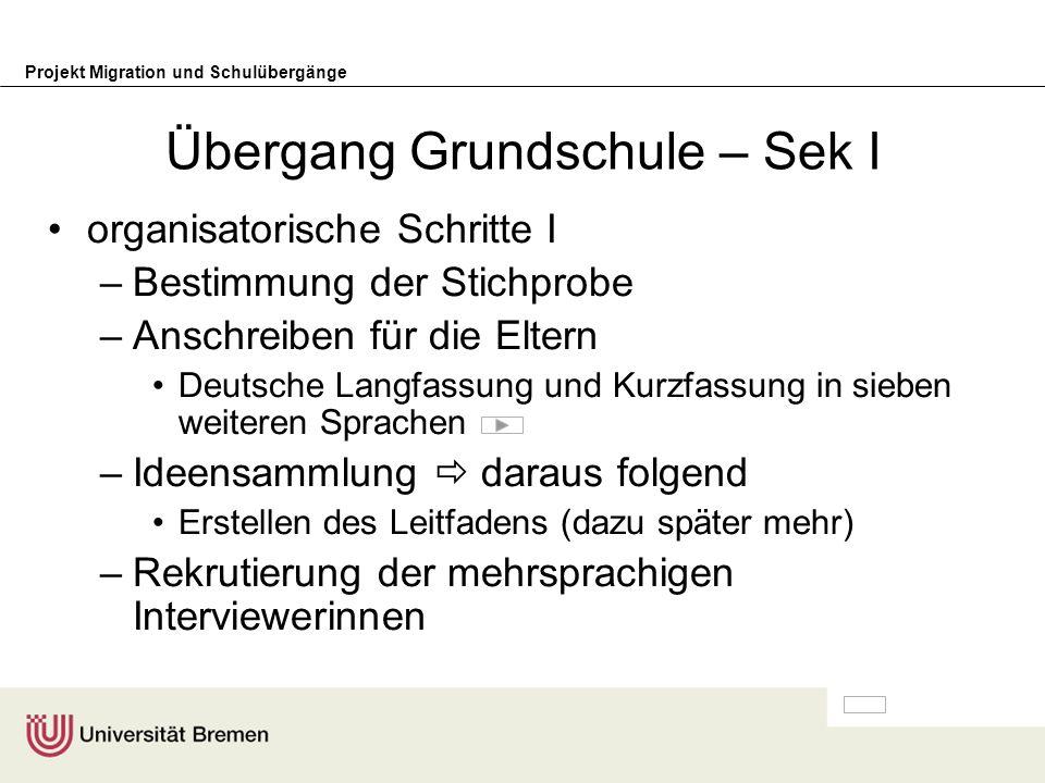 Projekt Migration und Schulübergänge Übergang Grundschule – Sek I organisatorische Schritte I –Bestimmung der Stichprobe –Anschreiben für die Eltern D