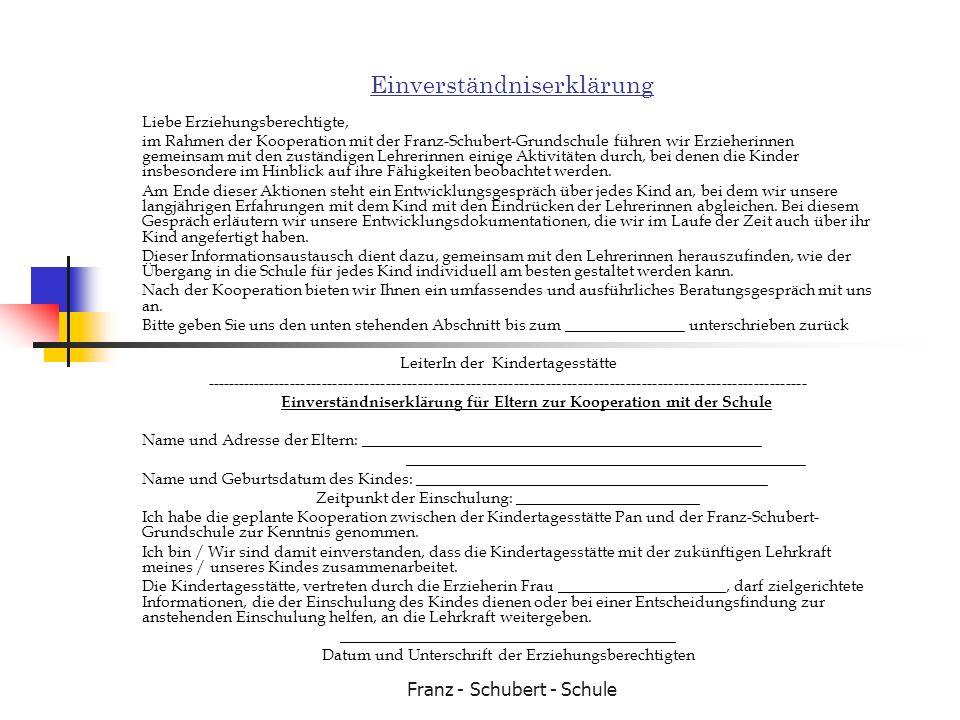 Franz - Schubert - Schule Einverständniserklärung Liebe Erziehungsberechtigte, im Rahmen der Kooperation mit der Franz-Schubert-Grundschule führen wir
