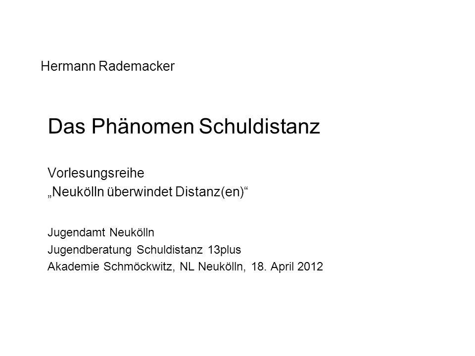 Hermann Rademacker Das Phänomen Schuldistanz Vorlesungsreihe Neukölln überwindet Distanz(en) Jugendamt Neukölln Jugendberatung Schuldistanz 13plus Aka