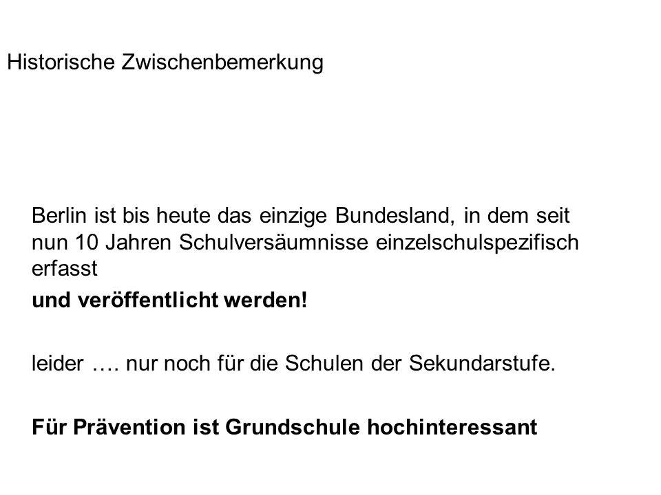 Historische Zwischenbemerkung Berlin ist bis heute das einzige Bundesland, in dem seit nun 10 Jahren Schulversäumnisse einzelschulspezifisch erfasst u