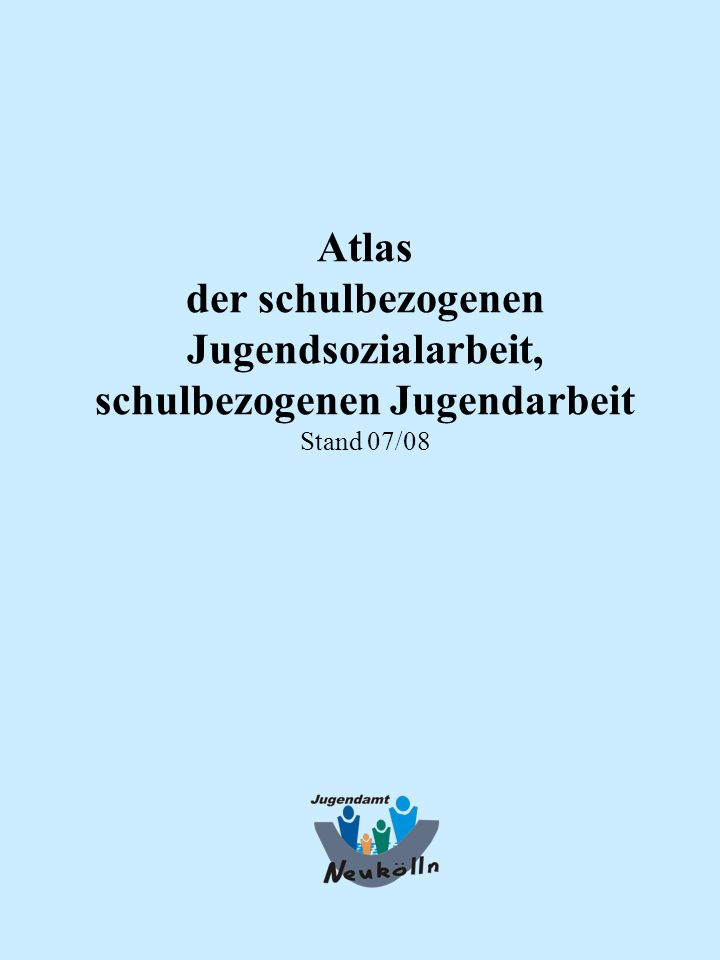 Atlas der schulbezogenen Jugendsozialarbeit, schulbezogenen Jugendarbeit Stand 07/08