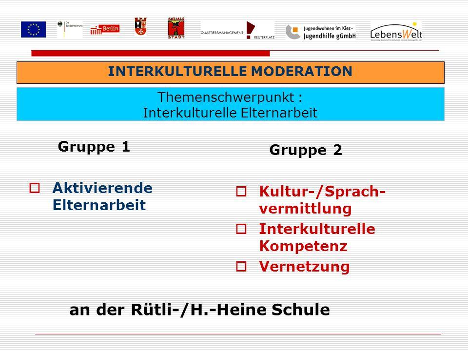 Gruppe 1 Aktivierende Elternarbeit Gruppe 2 Kultur-/Sprach- vermittlung Interkulturelle Kompetenz Vernetzung Themenschwerpunkt : Interkulturelle Elter