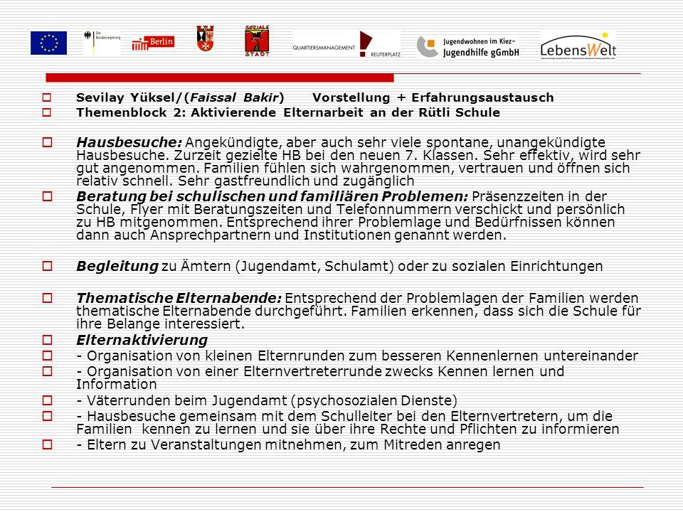Sevilay Yüksel/(Faissal Bakir) Vorstellung + Erfahrungsaustausch Themenblock 2: Aktivierende Elternarbeit an der Rütli Schule Hausbesuche: Angekündigt