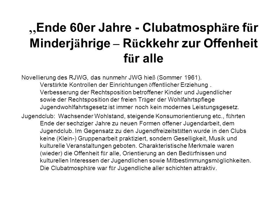 Ende 60er Jahre - Clubatmosph ä re f ü r Minderj ä hrige – R ü ckkehr zur Offenheit f ü r alle Novellierung des RJWG, das nunmehr JWG hie ß (Sommer 1961).