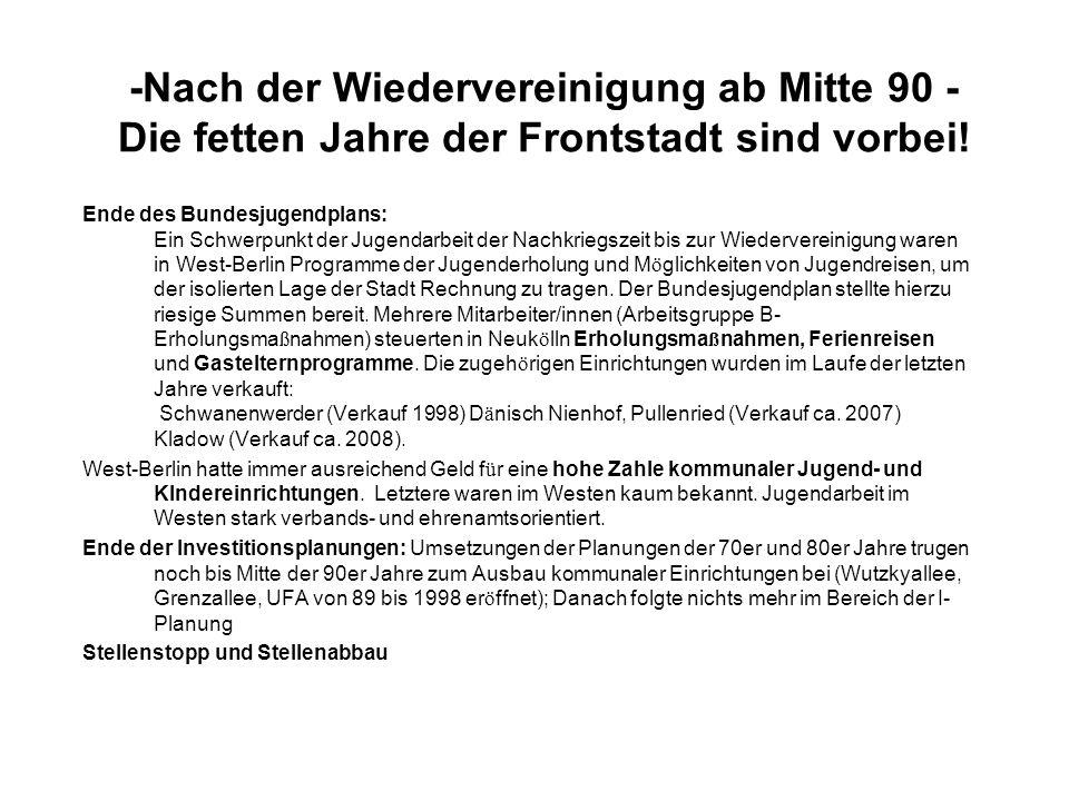 -Nach der Wiedervereinigung ab Mitte 90 - Die fetten Jahre der Frontstadt sind vorbei.