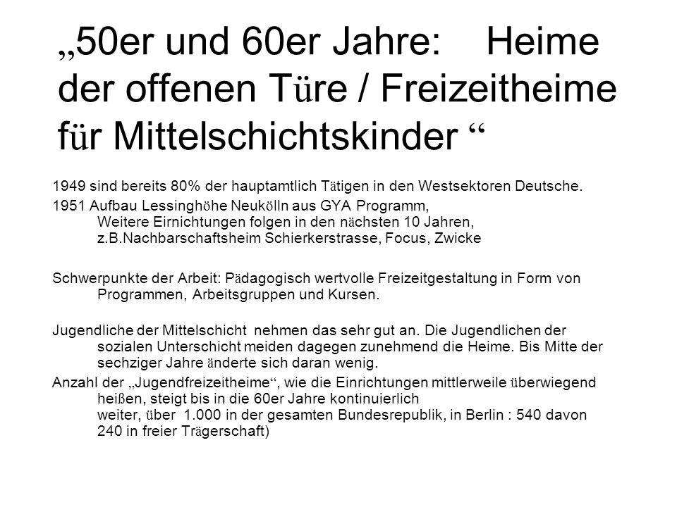 50er und 60er Jahre: Heime der offenen T ü re / Freizeitheime f ü r Mittelschichtskinder 1949 sind bereits 80% der hauptamtlich T ä tigen in den Westsektoren Deutsche.