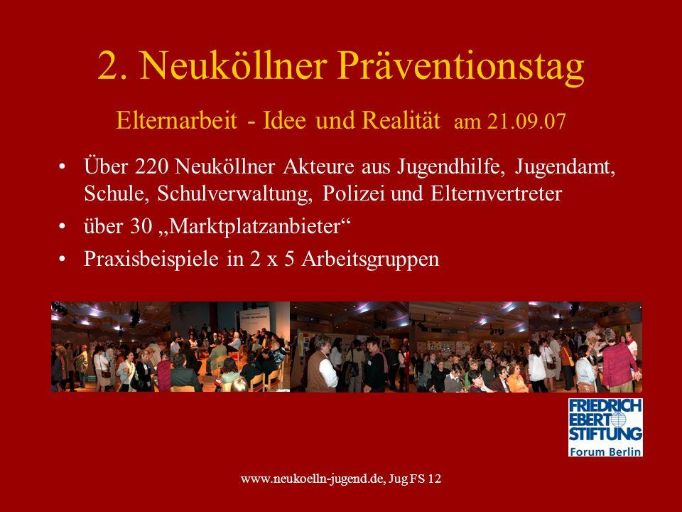 www.neukoelln-jugend.de, Jug FS 12 2. Neuköllner Präventionstag Elternarbeit - Idee und Realität am 21.09.07 Über 220 Neuköllner Akteure aus Jugendhil