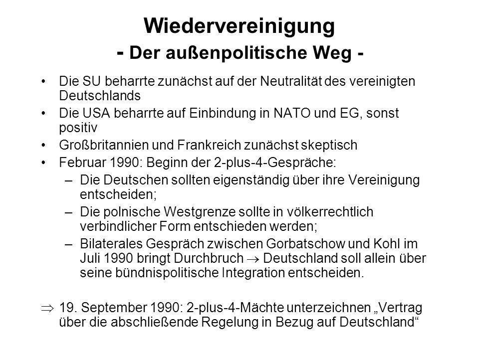 Wiedervereinigung - Der außenpolitische Weg - Die SU beharrte zunächst auf der Neutralität des vereinigten Deutschlands Die USA beharrte auf Einbindun