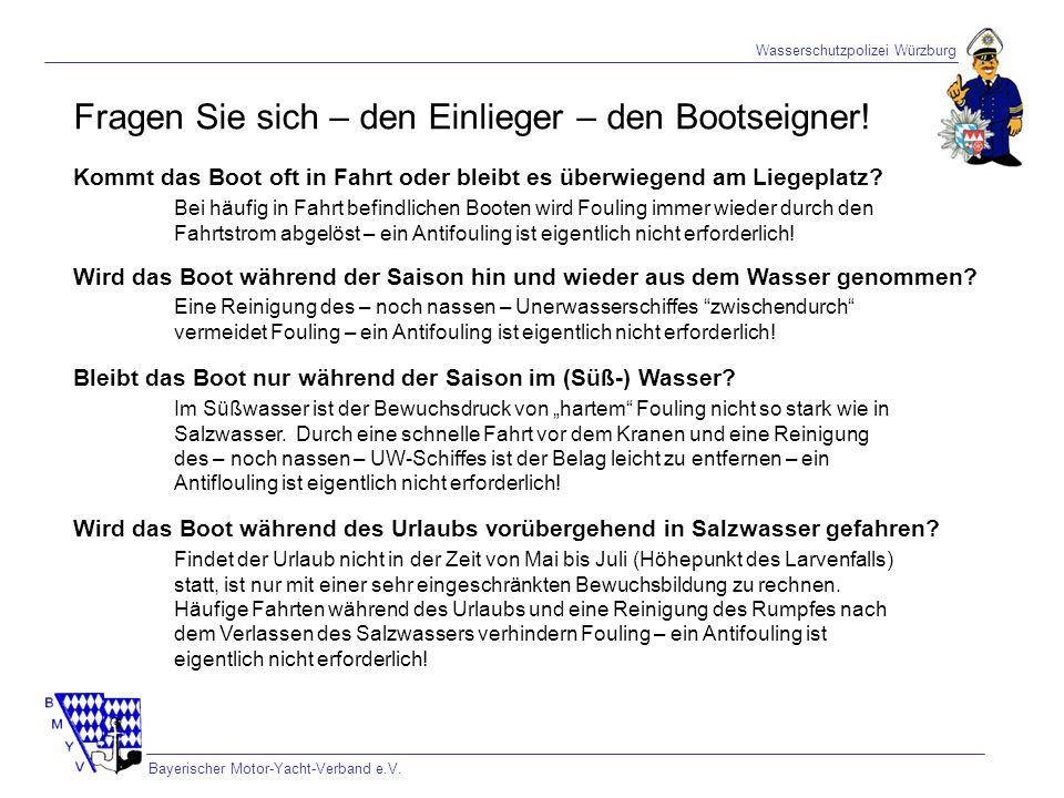 Wasserschutzpolizei Würzburg Bayerischer Motor-Yacht-Verband e.V. Fragen Sie sich – den Einlieger – den Bootseigner! Kommt das Boot oft in Fahrt oder