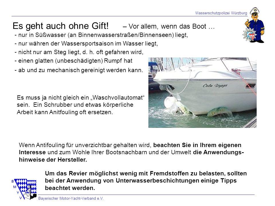 Wasserschutzpolizei Würzburg Bayerischer Motor-Yacht-Verband e.V. Es geht auch ohne Gift! – Vor allem, wenn das Boot … - nur in Süßwasser (an Binnenwa