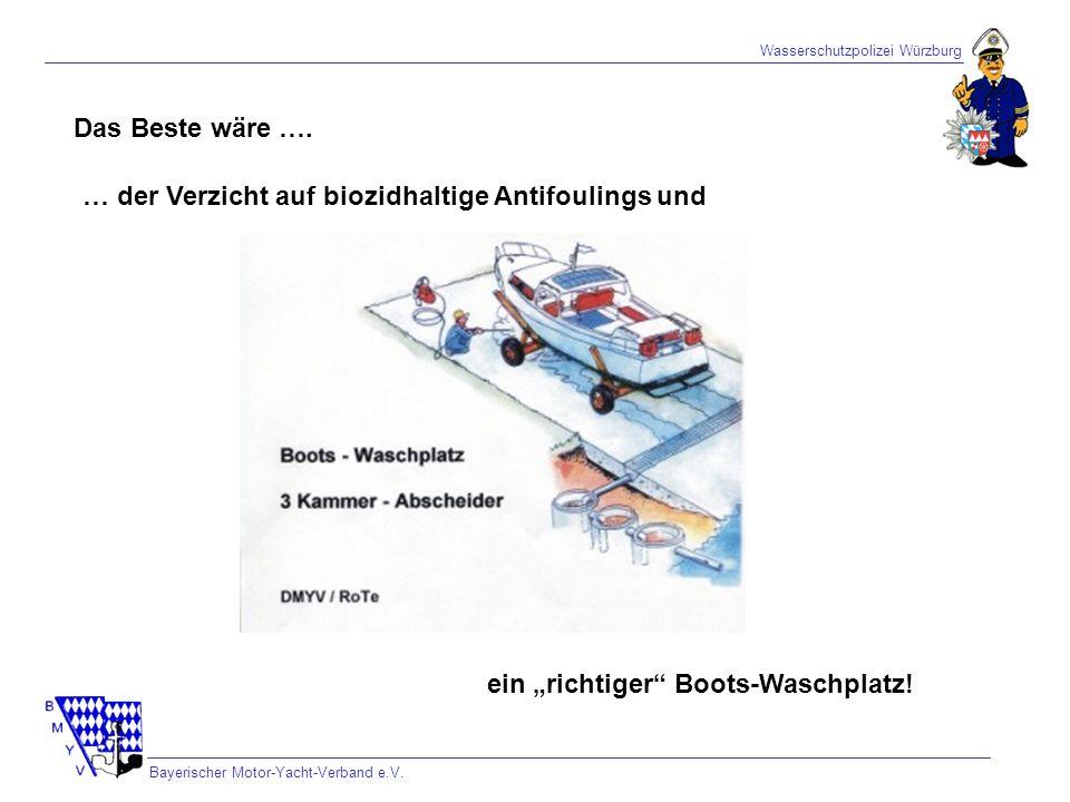 Wasserschutzpolizei Würzburg Bayerischer Motor-Yacht-Verband e.V. Das Beste wäre …. ein richtiger Boots-Waschplatz! … der Verzicht auf biozidhaltige A
