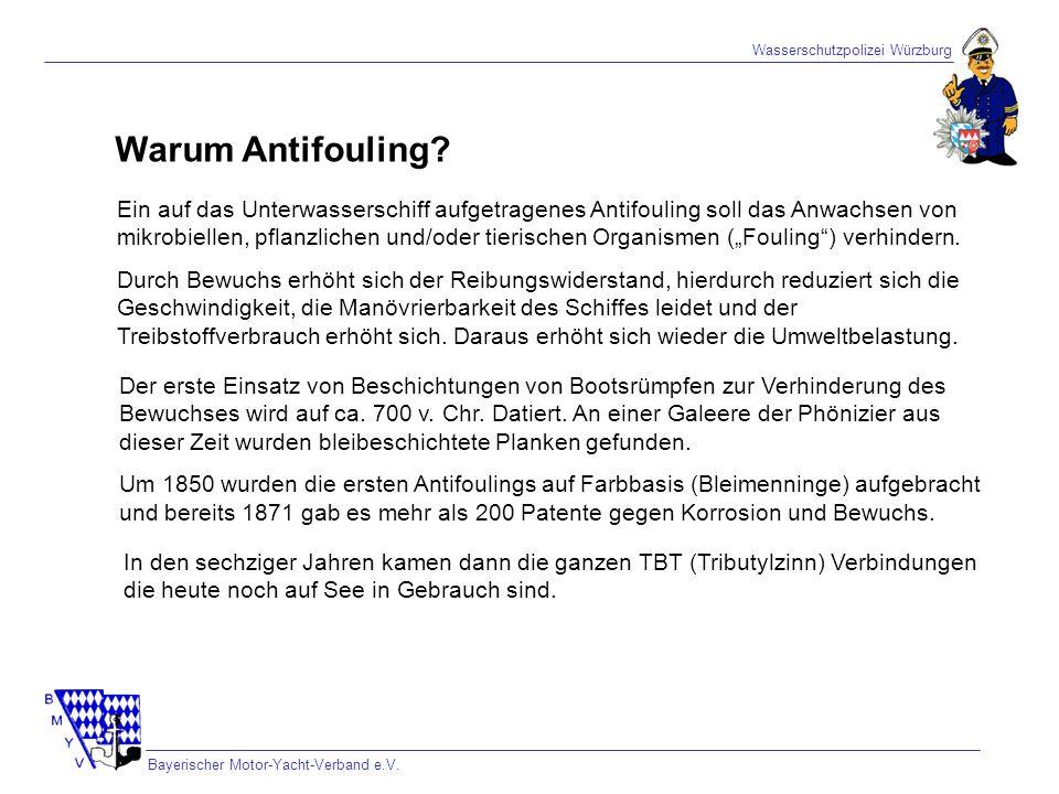 Wasserschutzpolizei Würzburg Bayerischer Motor-Yacht-Verband e.V. Warum Antifouling? Ein auf das Unterwasserschiff aufgetragenes Antifouling soll das