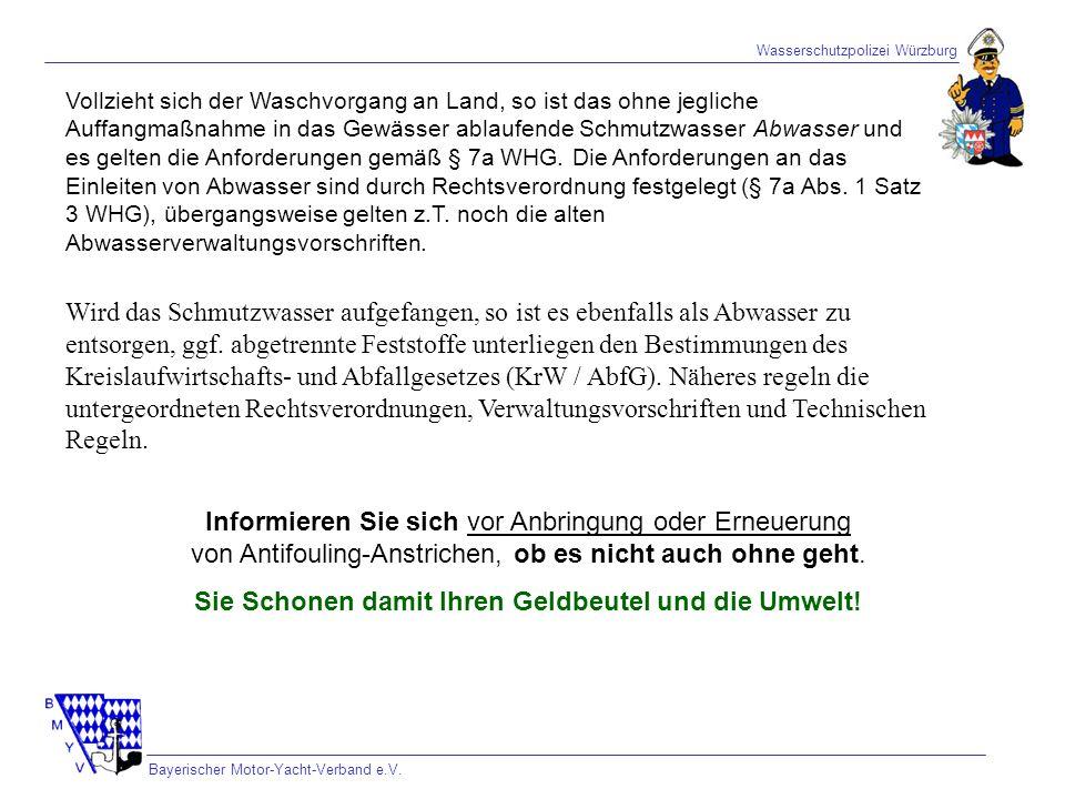 Wasserschutzpolizei Würzburg Bayerischer Motor-Yacht-Verband e.V. Vollzieht sich der Waschvorgang an Land, so ist das ohne jegliche Auffangmaßnahme in