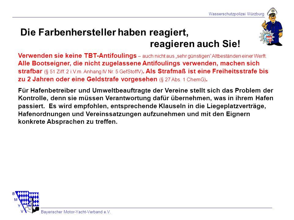 Wasserschutzpolizei Würzburg Bayerischer Motor-Yacht-Verband e.V. Die Farbenhersteller haben reagiert, reagieren auch Sie! Verwenden sie keine TBT-Ant