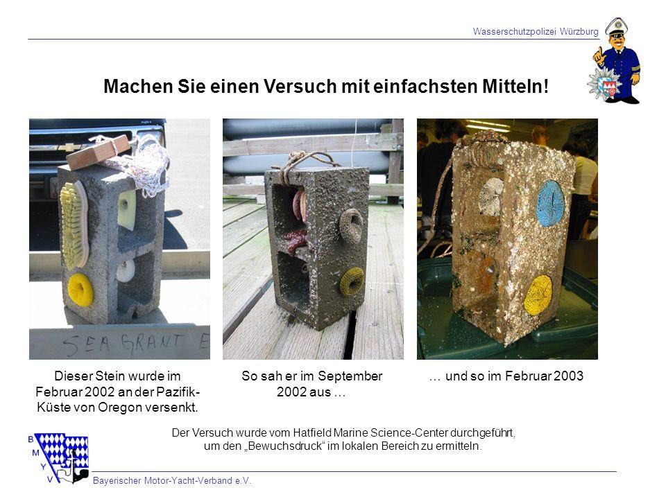 Wasserschutzpolizei Würzburg Bayerischer Motor-Yacht-Verband e.V. Machen Sie einen Versuch mit einfachsten Mitteln! Dieser Stein wurde im Februar 2002