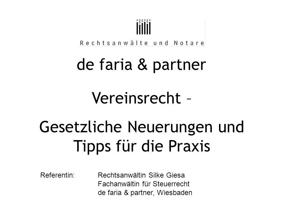 de faria & partner Vereinsrecht – Gesetzliche Neuerungen und Tipps für die Praxis Referentin:Rechtsanwältin Silke Giesa Fachanwältin für Steuerrecht d