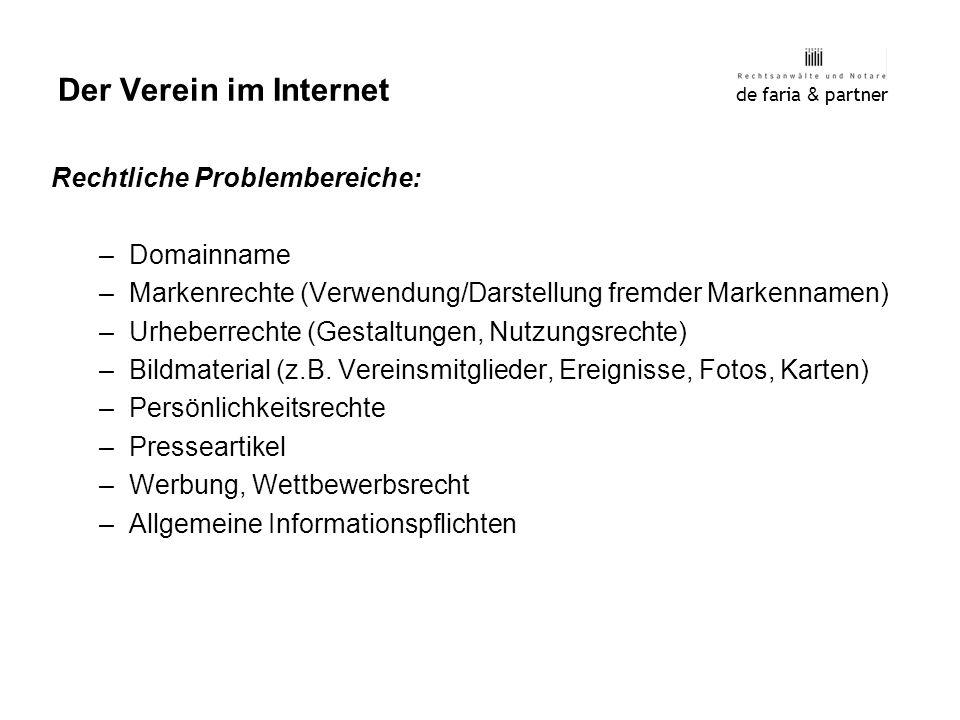 de faria & partner Der Verein im Internet Rechtliche Problembereiche: –Domainname –Markenrechte (Verwendung/Darstellung fremder Markennamen) –Urheberr