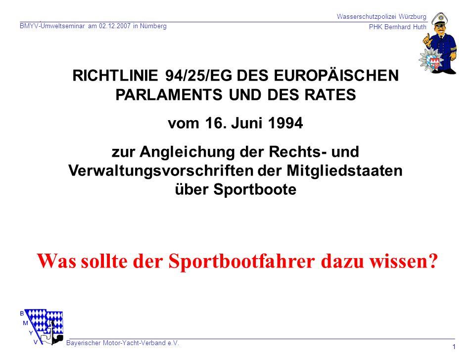 Wasserschutzpolizei Würzburg PHK Bernhard Huth Bayerischer Motor-Yacht-Verband e.V. 1 EG-Sportbootrichtlinie RICHTLINIE 94/25/EG DES EUROPÄISCHEN PARL