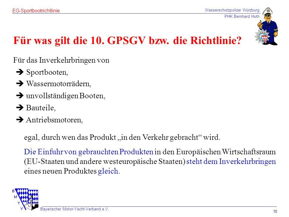 Wasserschutzpolizei Würzburg PHK Bernhard Huth Bayerischer Motor-Yacht-Verband e.V. 10 EG-Sportbootrichtlinie Für was gilt die 10. GPSGV bzw. die Rich