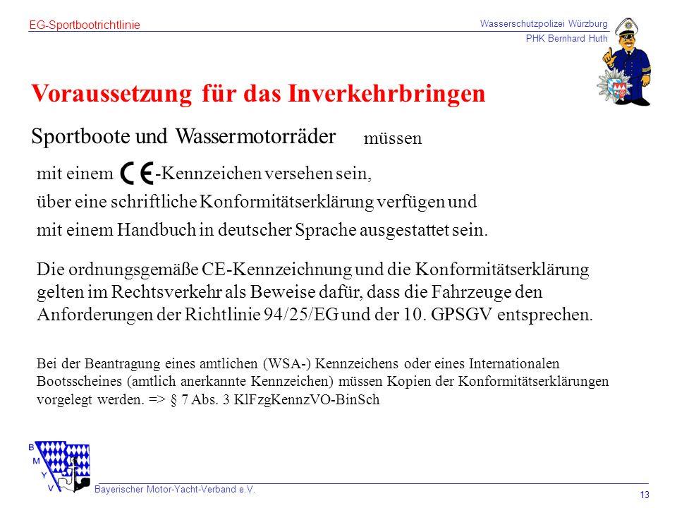 Wasserschutzpolizei Würzburg PHK Bernhard Huth Bayerischer Motor-Yacht-Verband e.V. 13 EG-Sportbootrichtlinie Voraussetzung für das Inverkehrbringen -