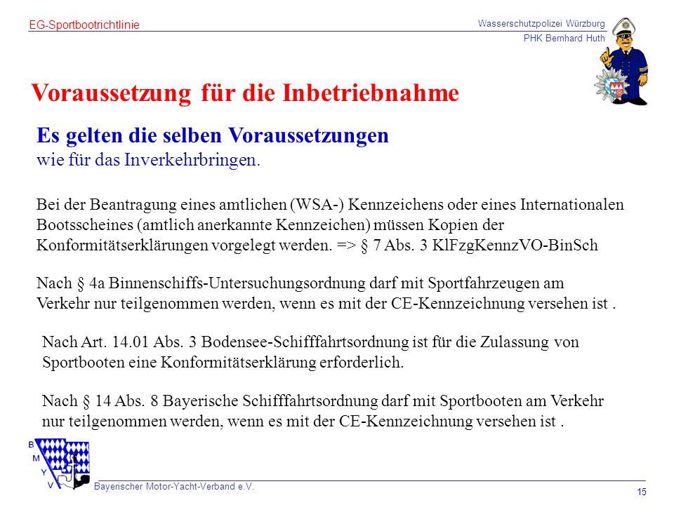 Wasserschutzpolizei Würzburg PHK Bernhard Huth Bayerischer Motor-Yacht-Verband e.V. 15 EG-Sportbootrichtlinie Voraussetzung für die Inbetriebnahme Es