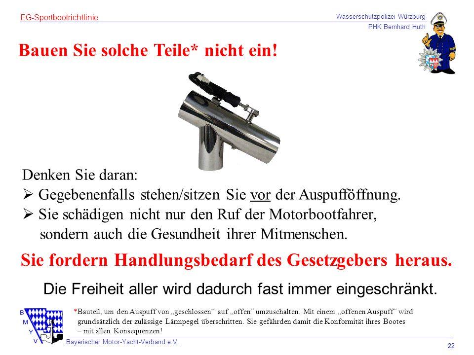 Wasserschutzpolizei Würzburg PHK Bernhard Huth Bayerischer Motor-Yacht-Verband e.V. 22 EG-Sportbootrichtlinie Bauen Sie solche Teile* nicht ein! Denke