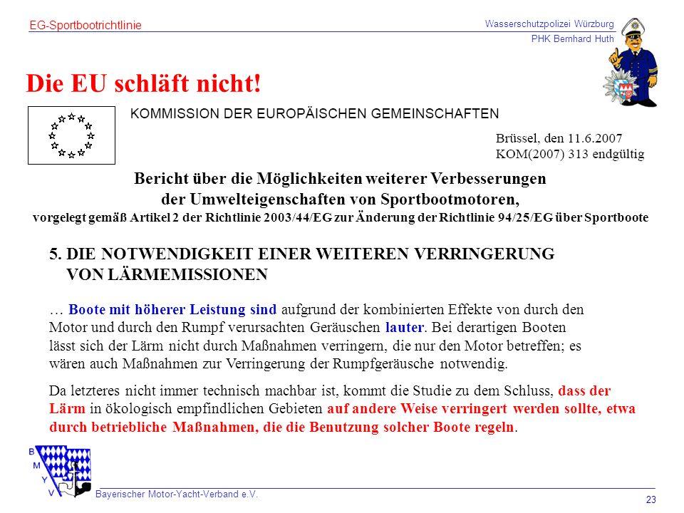 Wasserschutzpolizei Würzburg PHK Bernhard Huth Bayerischer Motor-Yacht-Verband e.V. 23 EG-Sportbootrichtlinie Die EU schläft nicht! Bericht über die M