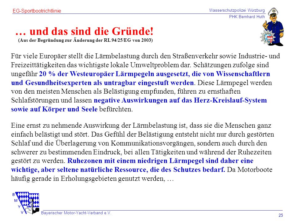 Wasserschutzpolizei Würzburg PHK Bernhard Huth Bayerischer Motor-Yacht-Verband e.V. 25 EG-Sportbootrichtlinie … und das sind die Gründe! (Aus der Begr