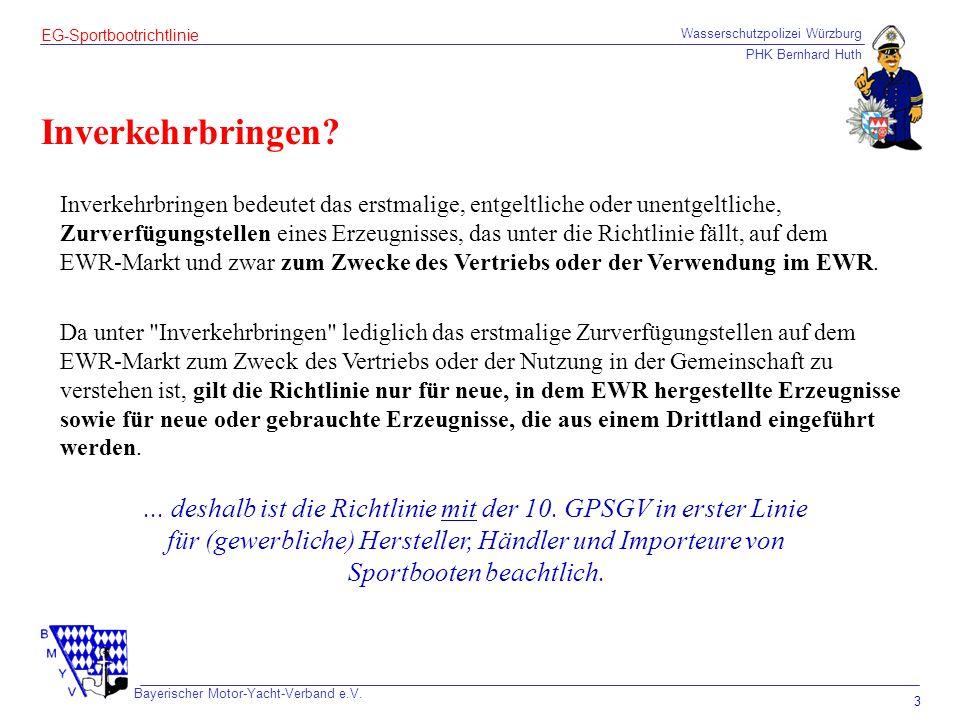 Wasserschutzpolizei Würzburg PHK Bernhard Huth Bayerischer Motor-Yacht-Verband e.V. 3 EG-Sportbootrichtlinie Inverkehrbringen? Inverkehrbringen bedeut