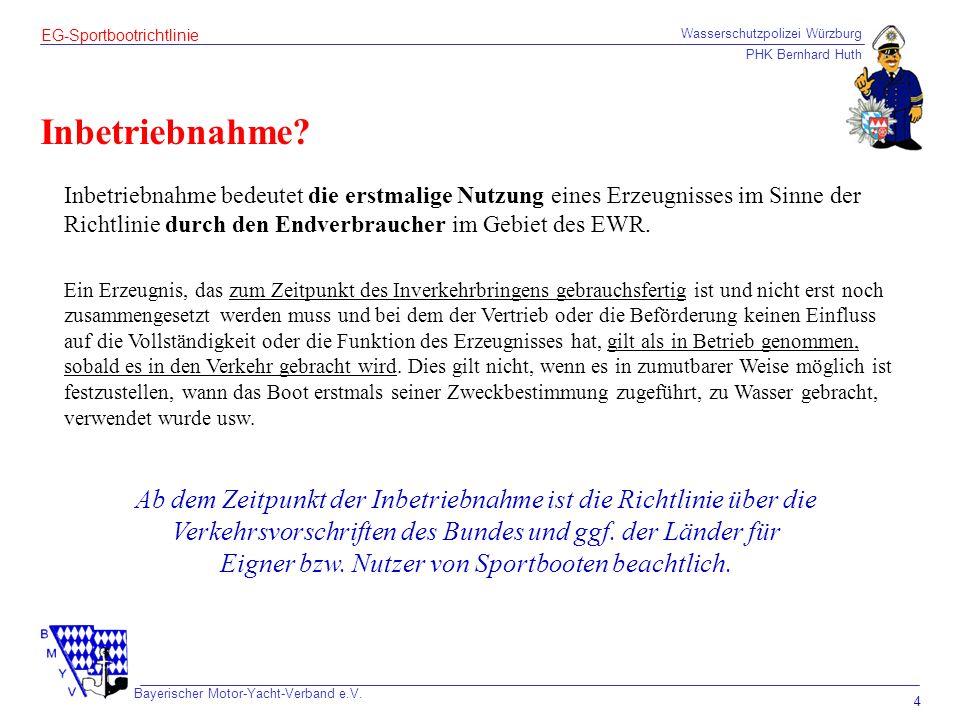 Wasserschutzpolizei Würzburg PHK Bernhard Huth Bayerischer Motor-Yacht-Verband e.V. 4 EG-Sportbootrichtlinie Inbetriebnahme? Inbetriebnahme bedeutet d