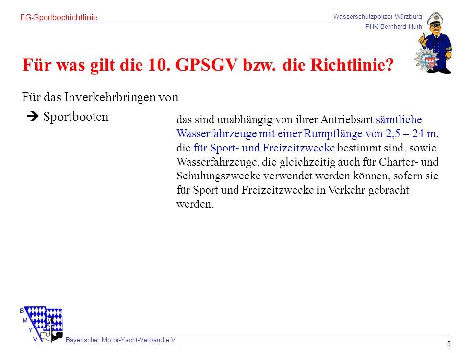 Wasserschutzpolizei Würzburg PHK Bernhard Huth Bayerischer Motor-Yacht-Verband e.V. 5 EG-Sportbootrichtlinie Für was gilt die 10. GPSGV bzw. die Richt