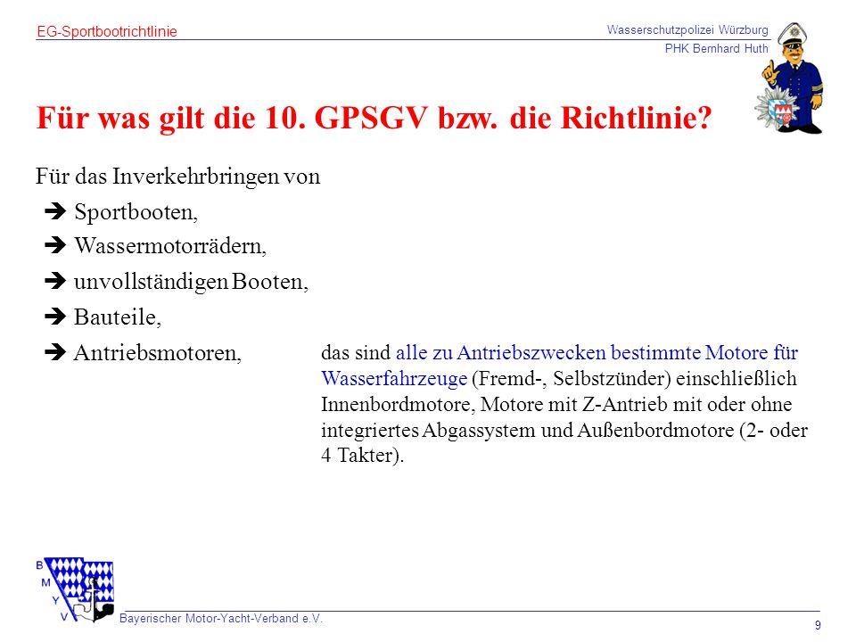 Wasserschutzpolizei Würzburg PHK Bernhard Huth Bayerischer Motor-Yacht-Verband e.V. 9 EG-Sportbootrichtlinie Für was gilt die 10. GPSGV bzw. die Richt