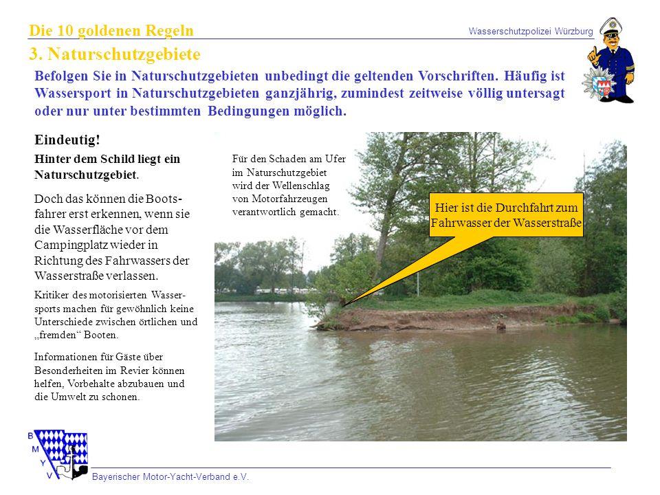 Wasserschutzpolizei Würzburg Bayerischer Motor-Yacht-Verband e.V. 3. Naturschutzgebiete Befolgen Sie in Naturschutzgebieten unbedingt die geltenden Vo