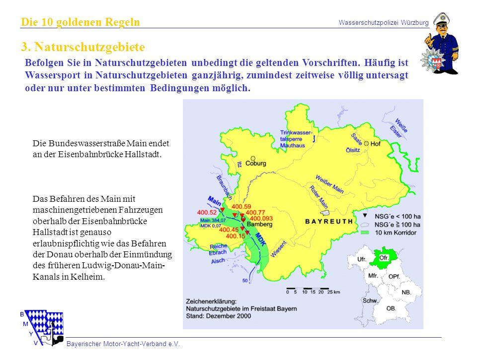 Wasserschutzpolizei Würzburg Bayerischer Motor-Yacht-Verband e.V. Die 10 goldenen Regeln 3. Naturschutzgebiete Befolgen Sie in Naturschutzgebieten unb