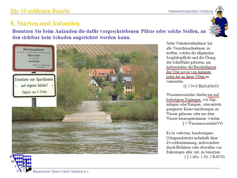 Wasserschutzpolizei Würzburg Bayerischer Motor-Yacht-Verband e.V. Die 10 goldenen Regeln 5. Starten und Anlanden Benutzen Sie beim Anlanden die dafür