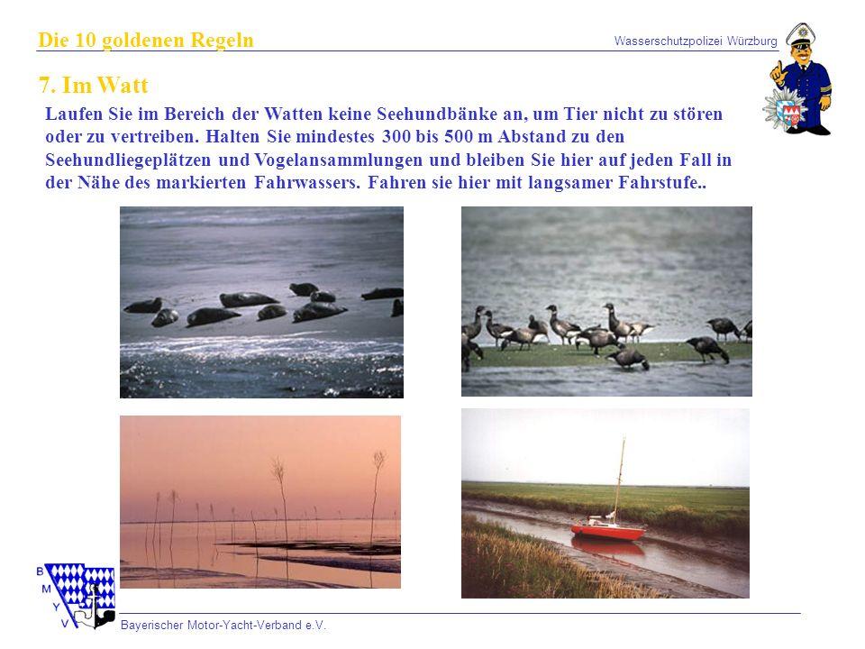Wasserschutzpolizei Würzburg Bayerischer Motor-Yacht-Verband e.V. Die 10 goldenen Regeln 7. Im Watt Laufen Sie im Bereich der Watten keine Seehundbänk
