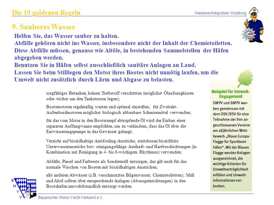 Wasserschutzpolizei Würzburg Bayerischer Motor-Yacht-Verband e.V. Die 10 goldenen Regeln 9. Sauberes Wasser Helfen Sie, das Wasser sauber zu halten. A