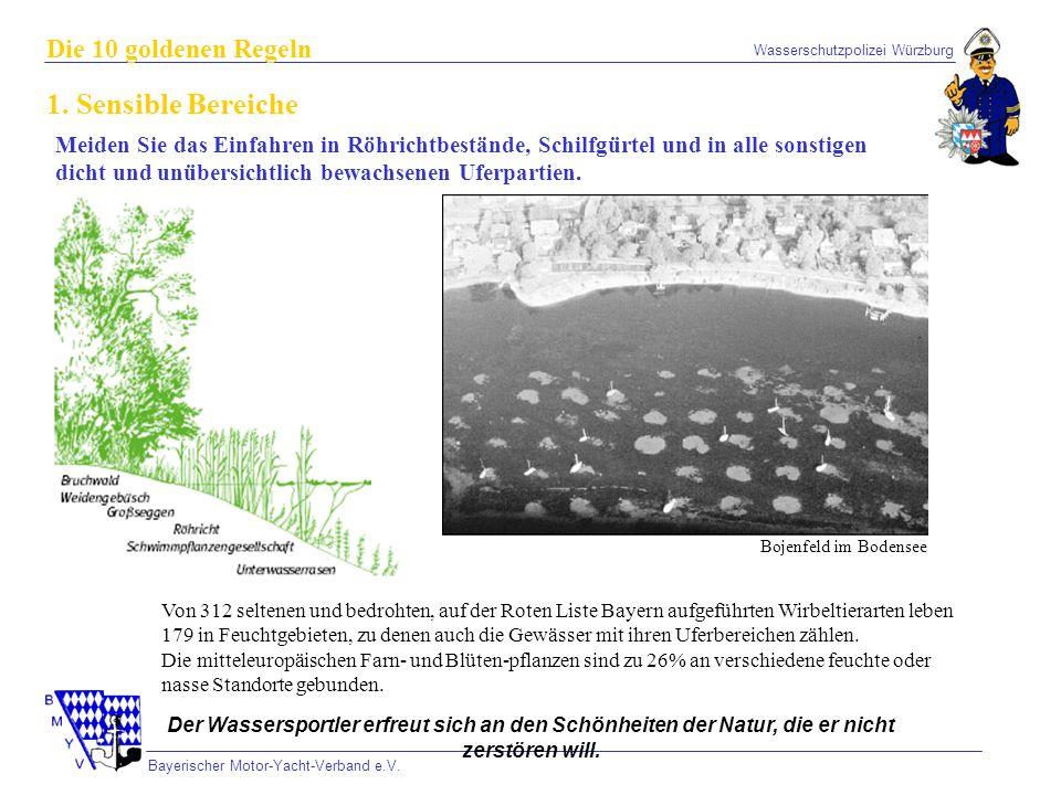 Wasserschutzpolizei Würzburg Bayerischer Motor-Yacht-Verband e.V. Die 10 goldenen Regeln 1. Sensible Bereiche Meiden Sie das Einfahren in Röhrichtbest