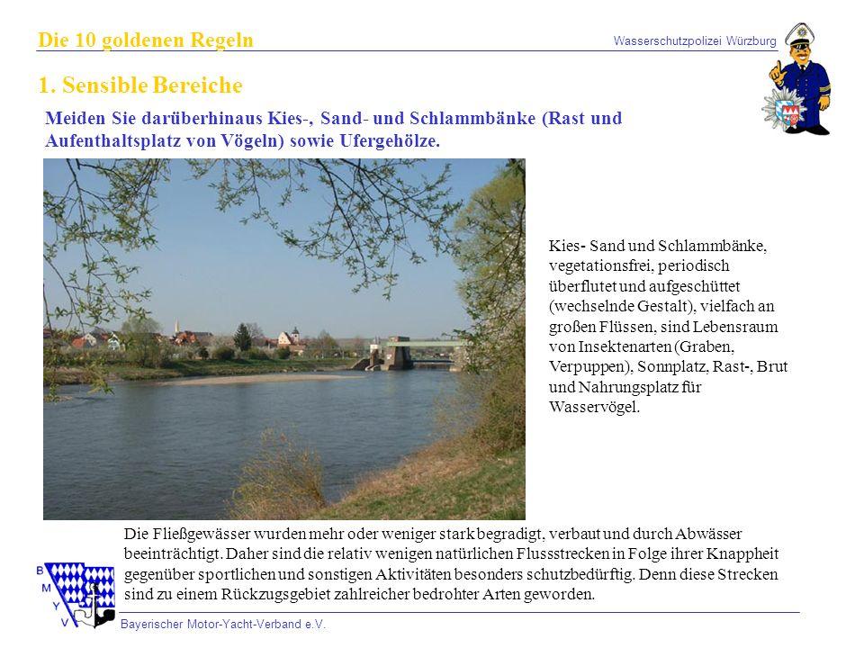 Wasserschutzpolizei Würzburg Bayerischer Motor-Yacht-Verband e.V. Die 10 goldenen Regeln 1. Sensible Bereiche Meiden Sie darüberhinaus Kies-, Sand- un