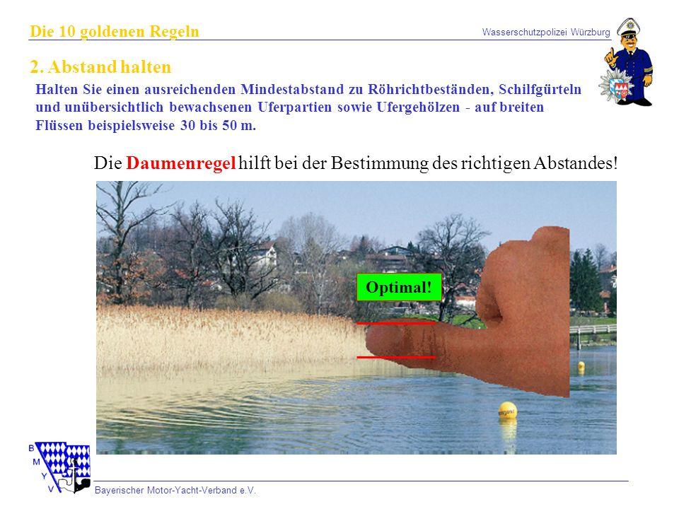 Wasserschutzpolizei Würzburg Bayerischer Motor-Yacht-Verband e.V. Die 10 goldenen Regeln 2. Abstand halten Halten Sie einen ausreichenden Mindestabsta