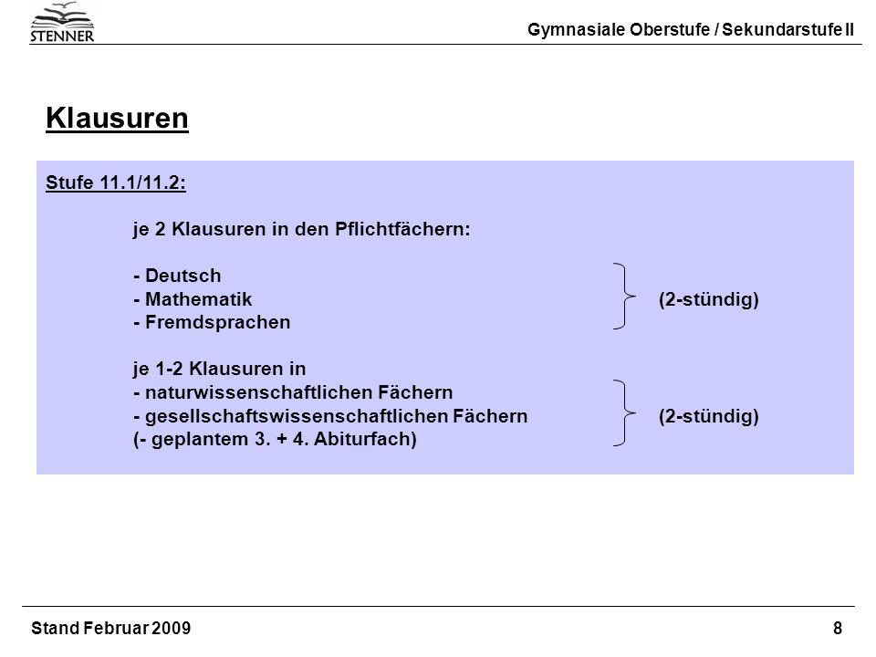 Klausuren Stufe 11.1/11.2: je 2 Klausuren in den Pflichtfächern: - Deutsch - Mathematik(2-stündig) - Fremdsprachen je 1-2 Klausuren in - naturwissensc