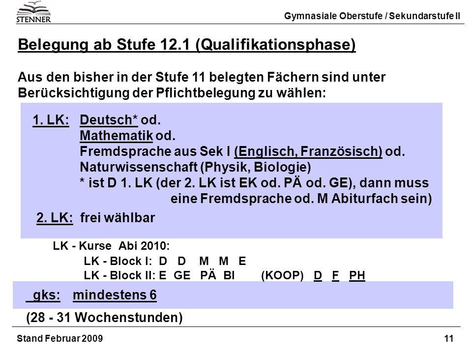 Stand Februar 2009 11 Gymnasiale Oberstufe / Sekundarstufe II Belegung ab Stufe 12.1 (Qualifikationsphase) Aus den bisher in der Stufe 11 belegten Fäc