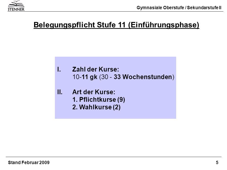 Belegungspflicht Stufe 11 (Einführungsphase) I.Zahl der Kurse: 10-11 gk (30 - 33 Wochenstunden) II.Art der Kurse: 1. Pflichtkurse (9) 2. Wahlkurse (2)